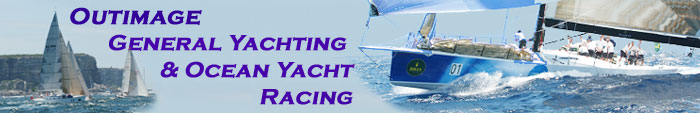 This is a graphic banner containing 2 photographic scenes of yacht racing. Between the 2 images are the words 'Outimage general yachting and ocean yacht racing' and clicking onto this icon will take you to a home page with a specific focus to this topic. The photographic image to the left of the text shows a few of the final yachts passing through Sydney heads just after the start of a Rolex Sydney to Hobart Yacht Race. The photographic image to the right shows the New Zealand maxi yacht 'Zana' surfing over an ocean swell while racing during a Rolex Trophy event just off Sydney.